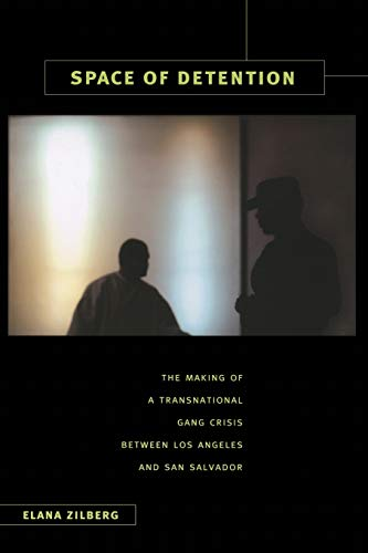 9780822347309: Space of Detention: The Making of a Transnational Gang Crisis between Los Angeles and San Salvador