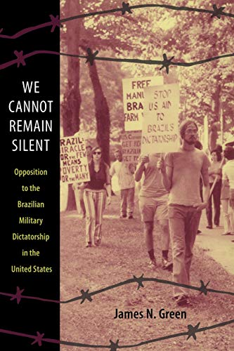 9780822347354: We Cannot Remain Silent: Opposition to the Brazilian Military Dictatorship in the United States (Radical Perspectives)