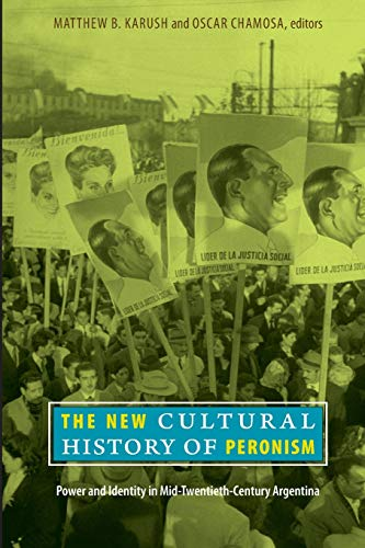 9780822347385: The New Cultural History of Peronism: Power and Identity in Mid-Twentieth-Century Argentina