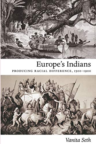 Europe's Indians: Producing Racial Difference, 1500?1900 (Politics, History, and Culture): ...