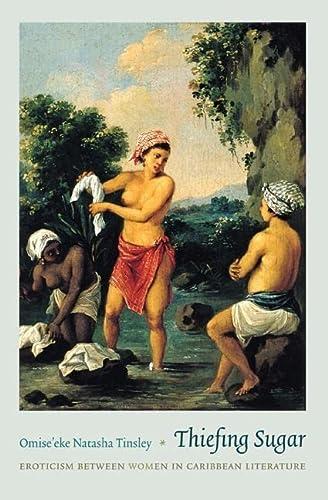 9780822347774: Thiefing Sugar: Eroticism between Women in Caribbean Literature (Perverse Modernities: A Series Edited by Jack Halberstam and Lisa Lowe)