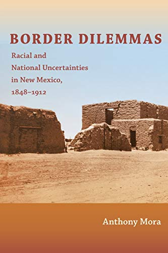 9780822347972: Border Dilemmas: Racial and National Uncertainties in New Mexico, 1848-1912