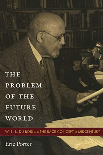 9780822348085: The Problem of the Future World: W. E. B. Du Bois and the Race Concept at Midcentury
