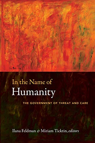 In the Name of Humanity: The Government: Editor-Ilana Feldman; Editor-Miriam