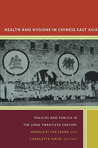 9780822348269: Health and Hygiene in Chinese East Asia: Policies and Publics in the Long Twentieth Century