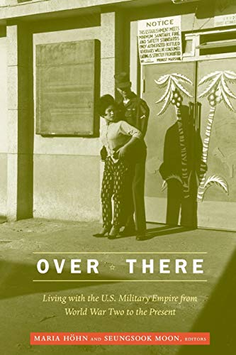 9780822348276: Over There: Living With the U.S. Military Empire from World War Two to the Present