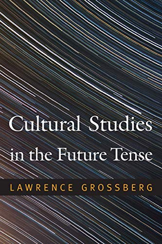 Cultural Studies in the Future Tense (0822348306) by Lawrence Grossberg
