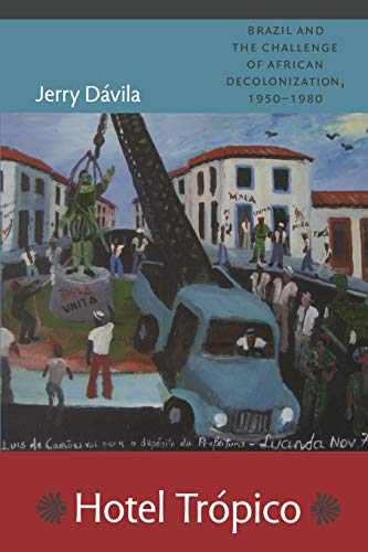 9780822348559: Hotel Trópico: Brazil and the Challenge of African Decolonization, 1950?1980