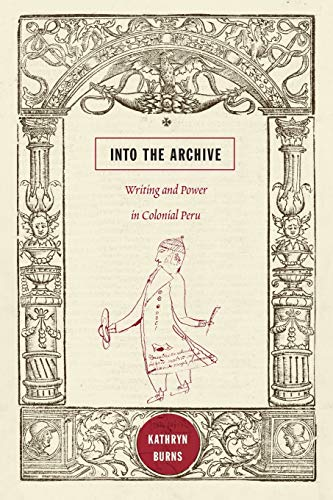 Into the Archive: Writing and Power in: Burns, Kathryn