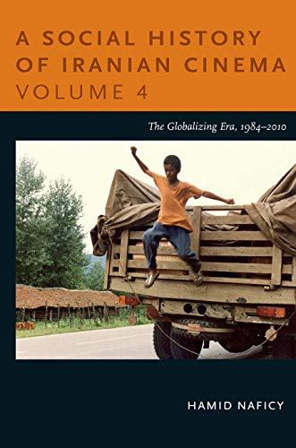 A Social History of Iranian Cinema, Volume 4: The Globalizing Era, 1984?2010: Naficy, Hamid