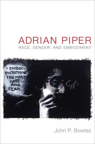 Adrian Piper: Race, Gender, and Embodiment: Bowles, John P.