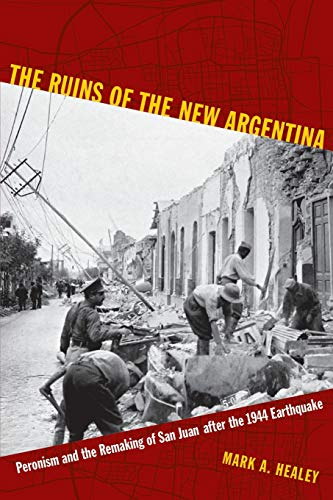 9780822349051: The Ruins of the New Argentina: Peronism and the Remaking of San Juan after the 1944 Earthquake