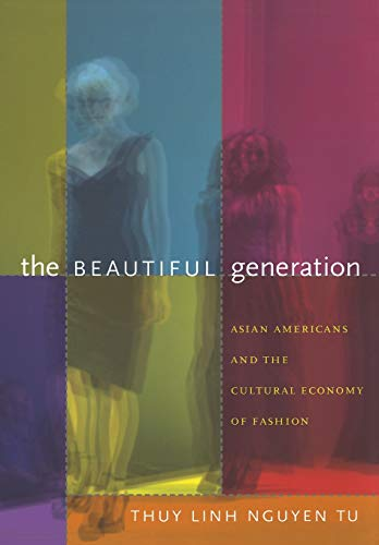 The Beautiful Generation: Asian Americans and the: Thuy Linh Nguyen