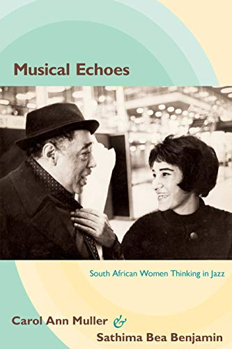 9780822349143: Musical Echoes: South African Women Thinking in Jazz (Refiguring American Music)