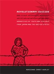 9780822349426: Revolutionary Suicide and Other Desperate Measures: Narratives of Youth and Violence from Japan and the United States