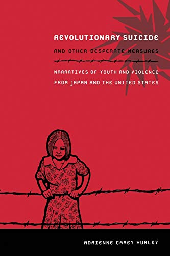 9780822349617: Revolutionary Suicide and Other Desperate Measures: Narratives of Youth and Violence from Japan and the United States