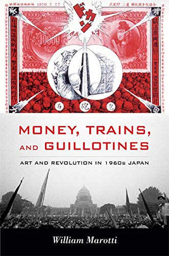 9780822349655: Money, Trains, and Guillotines: Art and Revolution in 1960s Japan (Asia-Pacific: Culture, Politics, and Society)