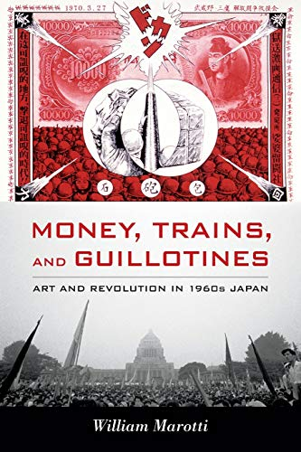 9780822349808: Money, Trains, and Guillotines: Art and Revolution in 1960s Japan (Asia-Pacific: Culture, Politics, and Society)