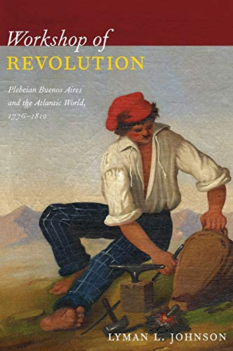 9780822349815: Workshop of Revolution: Plebeian Buenos Aires and the Atlantic World, 1776–1810