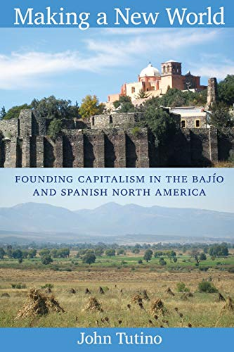 9780822349891: Making a New World: Founding Capitalism in the Bajio and Spanish North America