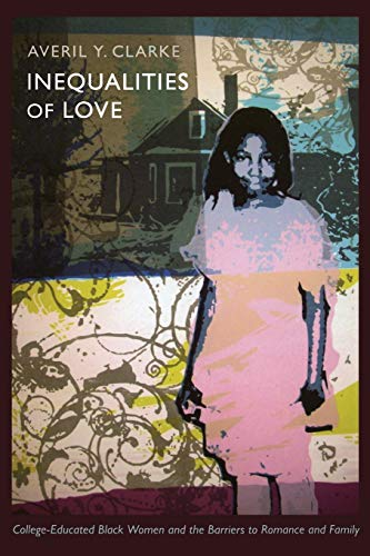 9780822350088: Inequalities of Love: College-Educated Black Women and the Barriers to Romance and Family (Politics, History, and Culture)