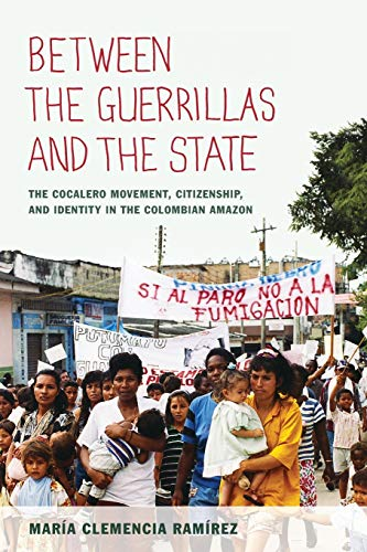 Between the Guerrillas and the State: The Cocalero Movement, Citizenship, and Identity in the ...