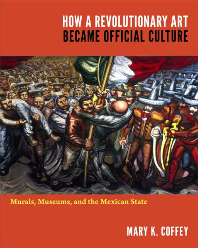 9780822350378: How a Revolutionary Art Became Official Culture: Murals, Museums, and the Mexican State