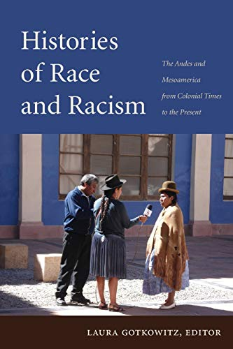 9780822350439: Histories of Race and Racism: The Andes and Mesoamerica from Colonial Times to the Present