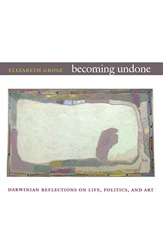 9780822350712: Becoming Undone: Darwinian Reflections on Life, Politics, and Art