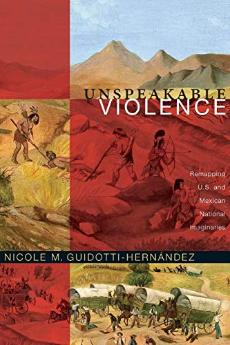 9780822350750: Unspeakable Violence: Remapping U.S. and Mexican National Imaginaries
