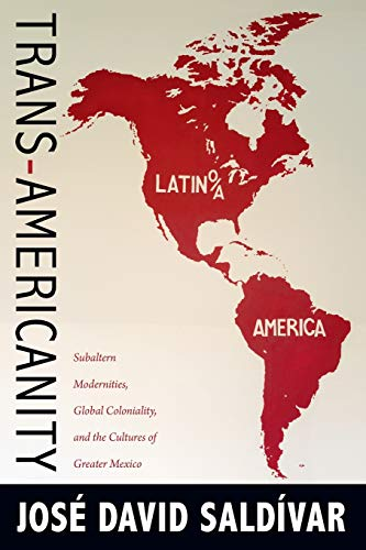 9780822350835: Trans-Americanity: Subaltern Modernities, Global Coloniality, and the Cultures of Greater Mexico (New Americanists)