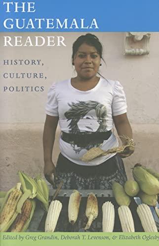The Guatemala Reader: History, Culture, Politics (The Latin America Readers)