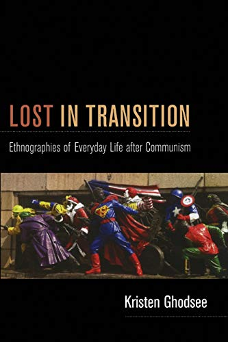 9780822351023: Lost in Transition: Ethnographies of Everyday Life after Communism