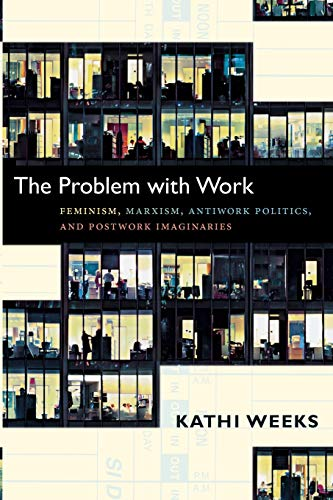 9780822351122: The Problem With Work: Feminism, Marxism, Antiwork Politics, and Postwork Imaginaries