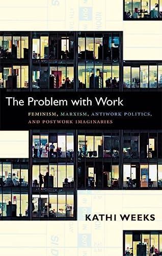 9780822351122: The Problem with Work: Feminism, Marxism, Antiwork Politics, and Postwork Imaginaries (a John Hope Franklin Center Book)