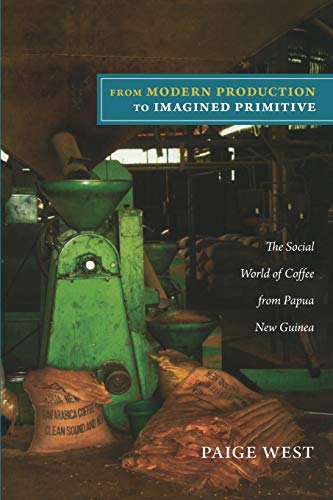 9780822351504: From Modern Production to Imagined Primitive: The Social World of Coffee from Papua New Guinea