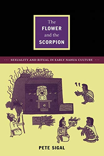 9780822351511: The Flower and the Scorpion: Sexuality and Ritual in Early Nahua Culture (Latin America Otherwise)