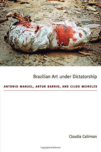 9780822351535: Brazilian Art under Dictatorship: Antonio Manuel, Artur Barrio, and Cildo Meireles