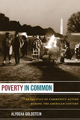 Poverty in Common: The Politics of Community Action During the American Century: Goldstein, Alyosha