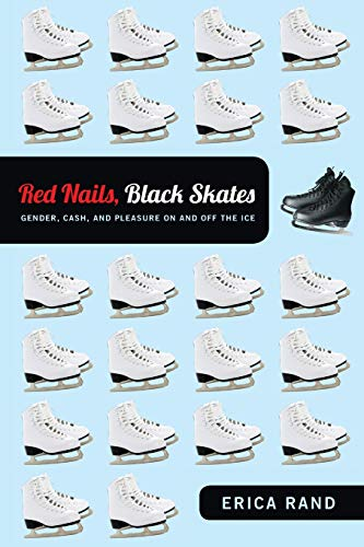 9780822352082: Red Nails, Black Skates: Gender, Cash, and Pleasure on and Off the Ice