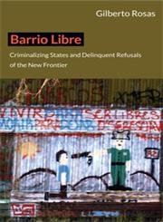9780822352259: Barrio Libre: Criminalizing States and Delinquent Refusals of the New Frontier