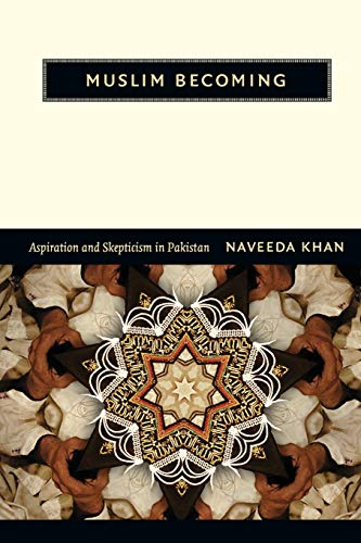 9780822352310: Muslim Becoming: Aspiration and Skepticism in Pakistan