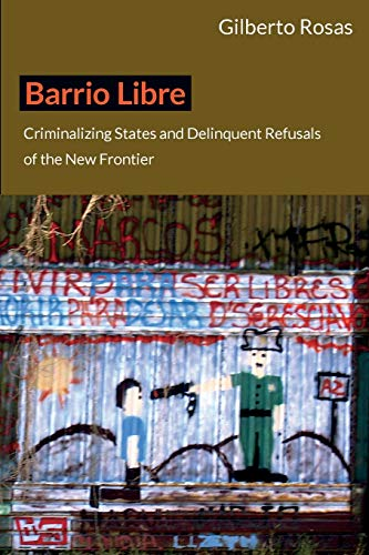 9780822352372: Barrio Libre: Criminalizing States and Delinquent Refusals of the New Frontier