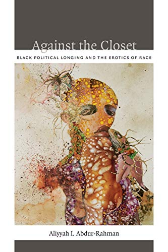 9780822352419: Against the Closet: Black Political Longing and the Erotics of Race