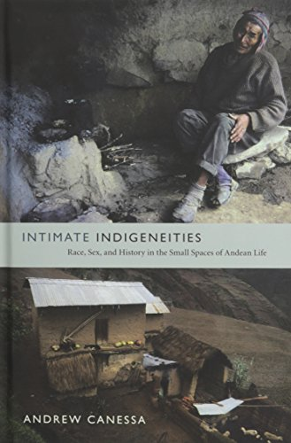 9780822352440: Intimate Indigeneities: Race, Sex, and History in the Small Spaces of Andean Life (Narrating Native Histories)