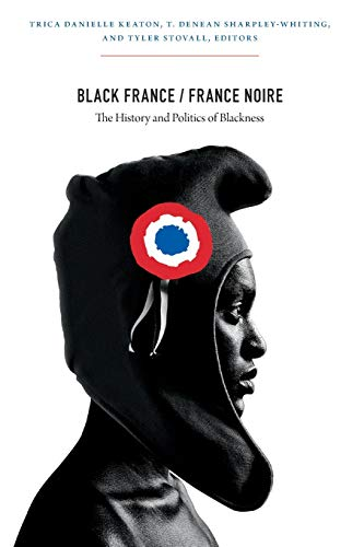 Black France / France Noire: The History and Politics of Blackness: Trica Danielle Keaton and ...