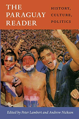 9780822352686: The Paraguay Reader: History, Culture, Politics (The Latin America Readers)
