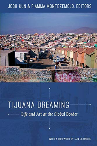 9780822352907: Tijuana Dreaming: Life and Art at the Global Border