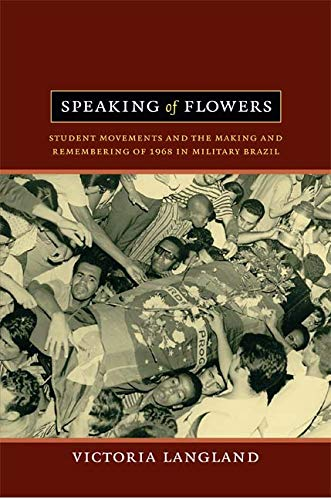 9780822352983: Speaking of Flowers: Student Movements and the Making and Remembering of 1968 in Military Brazil