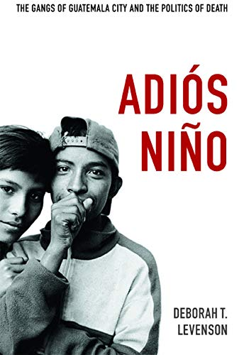 9780822352990: Adiós Niño: The Gangs of Guatemala City and the Politics of Death